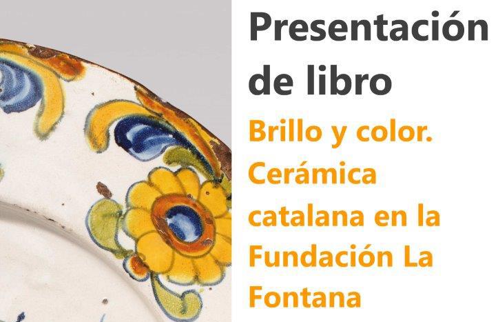 Presentación del libro «Brillo y color. Cerámica catalana de la Fundación Fontana»
