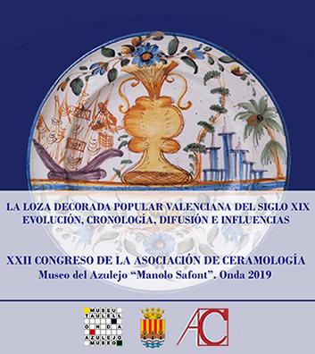 XXII Congreso de la Asociación de Ceramología, Onda 2019. La loza popular decorada valenciana del siglo XIX.