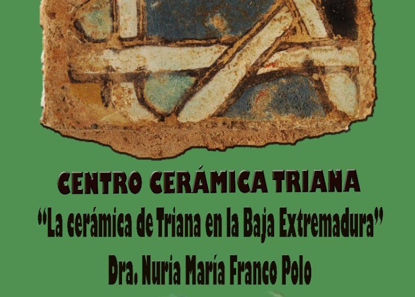 La cerámica de Triana en la Baja Extremadura. Tercera conferencia del ciclo Triana Dispersa.