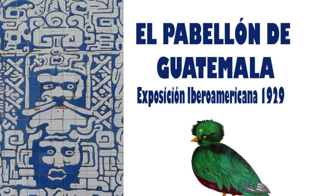 Pieza del mes. Octubre 2021. El pabellón de Guatemala de la Exposición Iberoamericana de 1929. Francisco José Vallecillo Martínez.